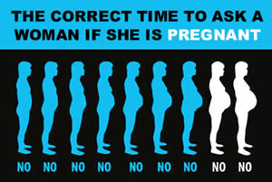 Ask a woman if she is pregnant