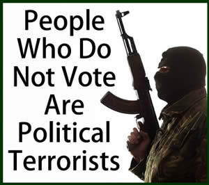 Voters - People who do not vote are political terrorists