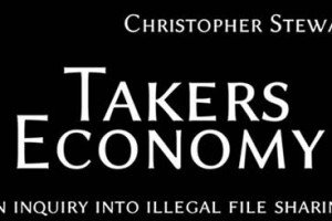 Takers Economy | An Inquiry Into Illegal File Sharing | By Christopher Stewart