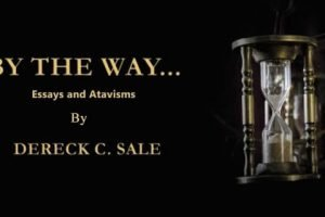 By The Way… Essays and Atavisms By Dereck Sale